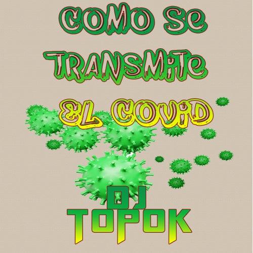 Como Se Transmite el Covid by DJ Topok