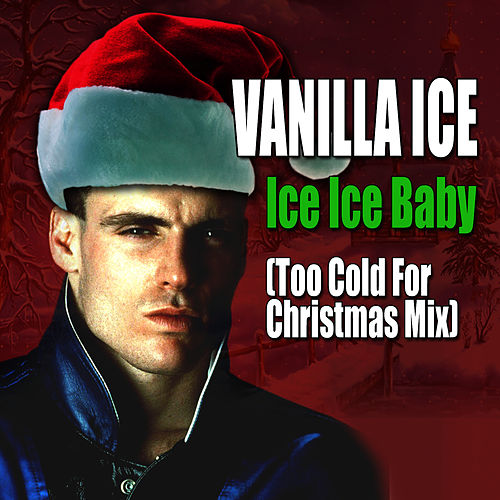 Ice Ice Baby (Too Cold for Christmas Mix) von Vanilla Ice
