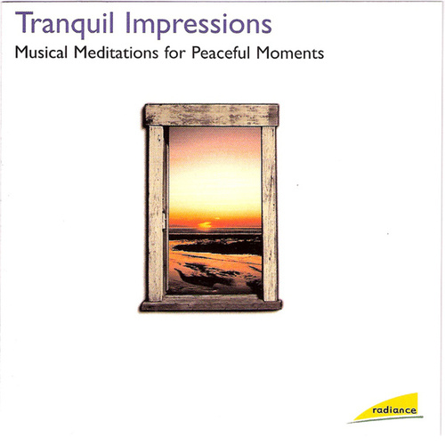 Tranquil Impressions: Musical Meditations for Peaceful Moments by Various Artists