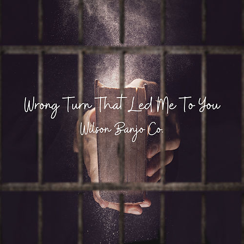 Wrong Turn that Led Me to You by Wilson Banjo Co.
