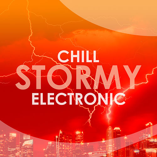 Chill Stormy Electronic by Various Artists