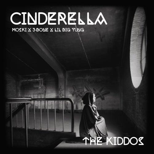 Cinderella by The Kiddos, Moski, J-Bone
