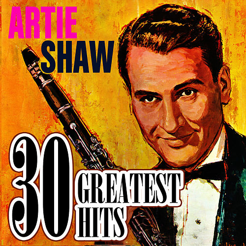30 Greatest Hits by Artie Shaw