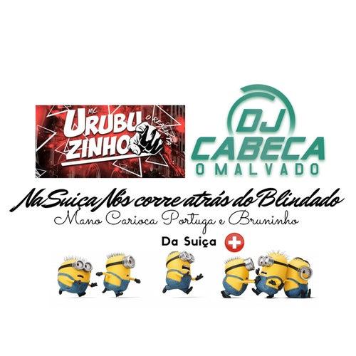 NA SUIÇA NÓS CORRE ATRÁS DO BLINDADO by DJ CABEÇA O MALVADO