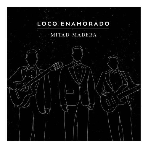 Loco Enamorado by Mitad Madera