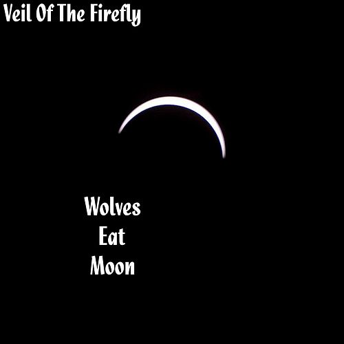Wolves Eat Moon by Veil Of The Firefly