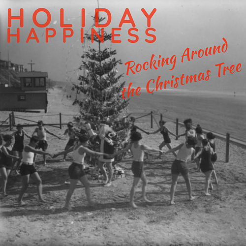 Holiday Happiness: Rocking Around the Christmas Tree by Various Artists