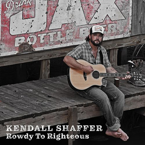 Rowdy to Righteous by Kendall Shaffer