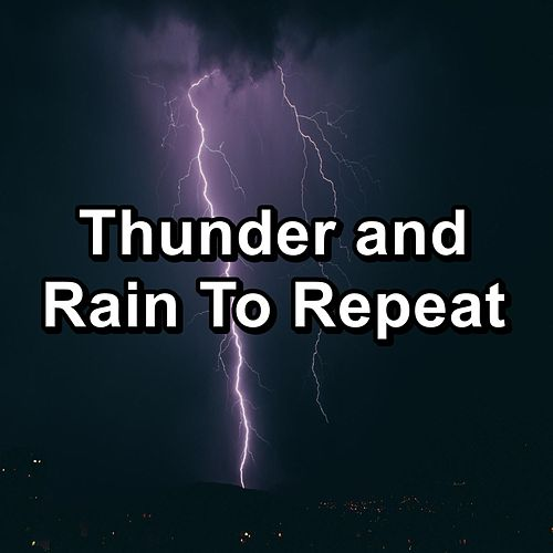Thunder and Rain To Repeat by Sleeping Nature Sound