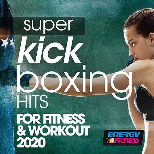 Super Kick Boxing Hits For Fitness & Workout 2020 by Axel Force, The Band, Dj Kee, Lawrence, Loveline, Movimento Latino, Tk, Trancemission, Girlzz