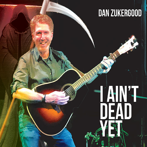I Ain't Dead Yet by Dan Zukergood