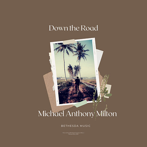 Down the Road by Michael Anthony Milton