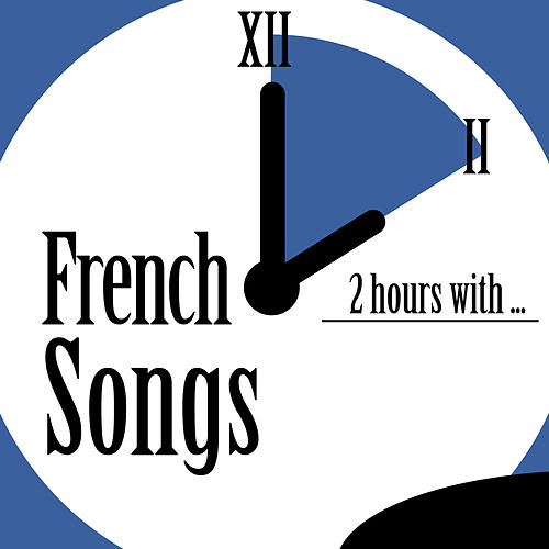 2 Hours With French Songs de Various Artists