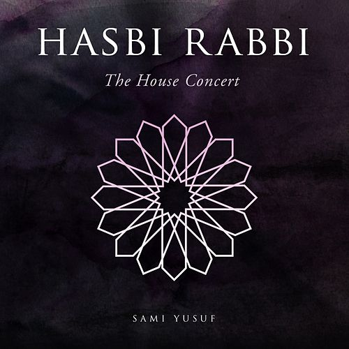 Hasbi Rabbi (The House Concert) by Sami Yusuf