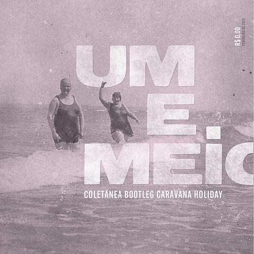 Um e Meio: Coletânea Bootleg Caravana Holiday by Graveola