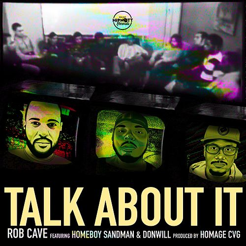Talk About It (feat. Homeboy Sandman & Donwill) by Rob Cave