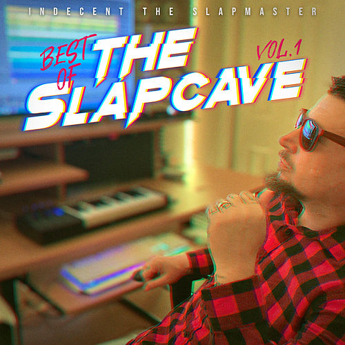 Indecent The Slapmaster Presents: Best Of The Slapcave, Vol. 1 by Various Artists