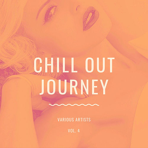 Chill Out Journey, Vol. 4 by Various Artists