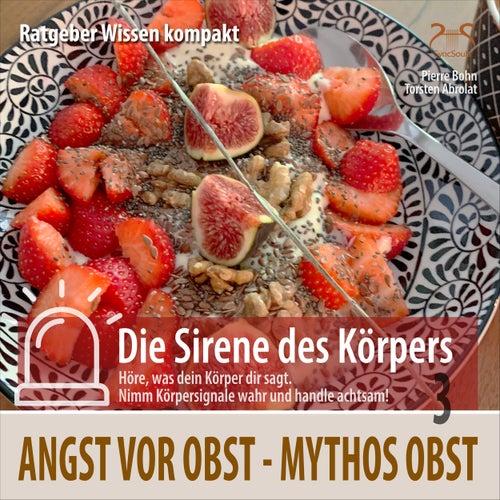 Mythos Obst: Angst vor Obst - Ratgeber Wissen kompakt aus der Reihe 'Die Sirene des Körpers' von Pierre Bohn