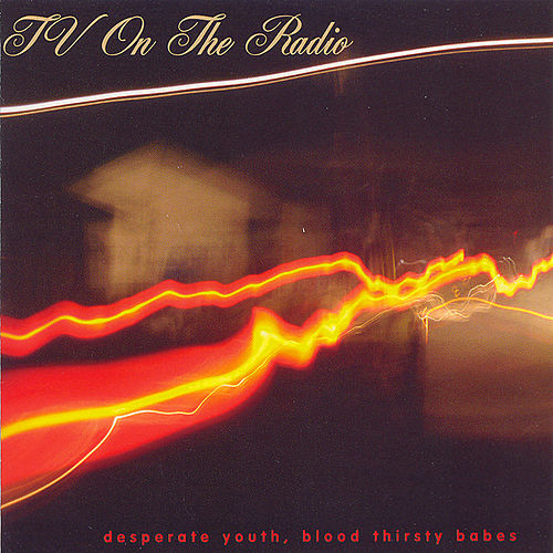 Desperate Youth, Blood Thirsty Babes by TV On The Radio