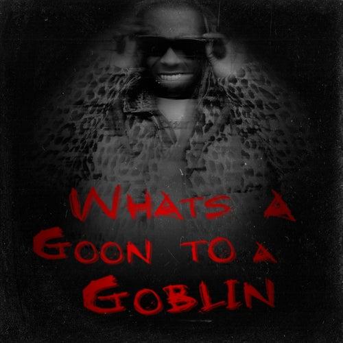 What's A Goon To A Goblin? de Lil Wayne