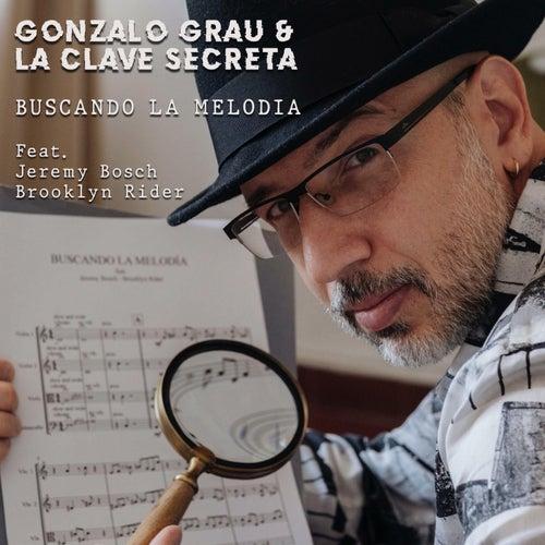 Buscando la Melodía (feat. Jeremy Bosch & Brooklyn Rider) de Gonzalo Grau