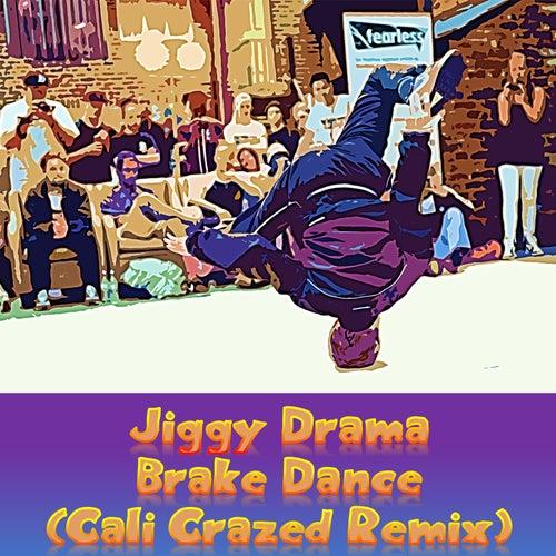 Brake Dance (Cali Crazed Remix) by Jiggy Drama