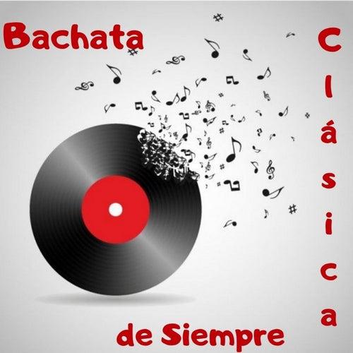 Bachata Clásica de Siempre de Elvis Martinez, Luis Miguel Del Amargue, Raulin Rodriguez, Teodoro Reyes