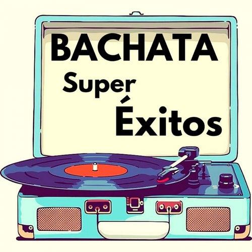 Bachata Super Éxitos de Elvis Martinez, Luis Miguel Del Amargue, Raulin Rodriguez, Teodoro Reyes