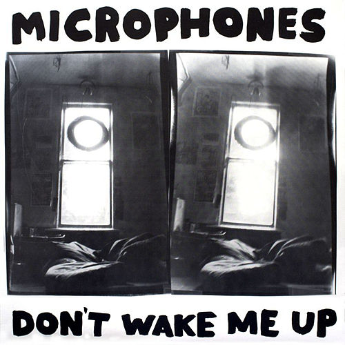 Don't Wake Me Up by Microphones