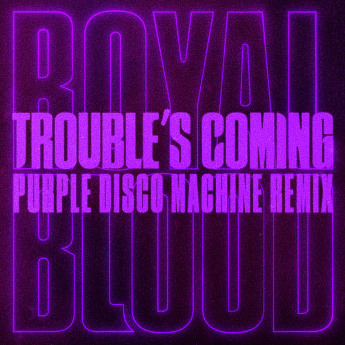 Trouble's Coming (Purple Disco Machine Remix) by Royal Blood