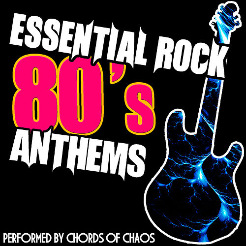 Essential Rock: 80's Anthems di Chords Of Chaos