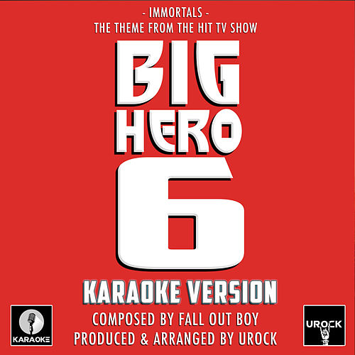 Immortals (From 'Big Hero 6') (Karaoke Version) by Urock Karaoke