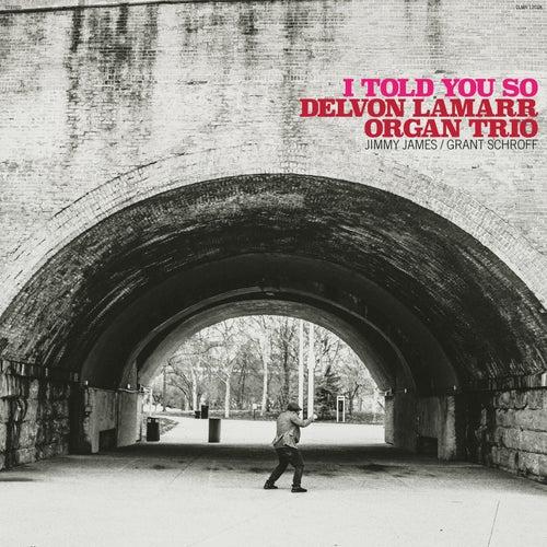 I Told You So van Delvon Lamarr Organ Trio