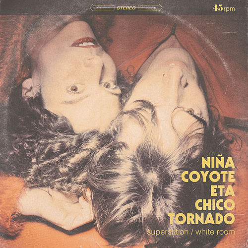 Superstition / White Room by NIÑA COYOTE eta CHICO TORNADO