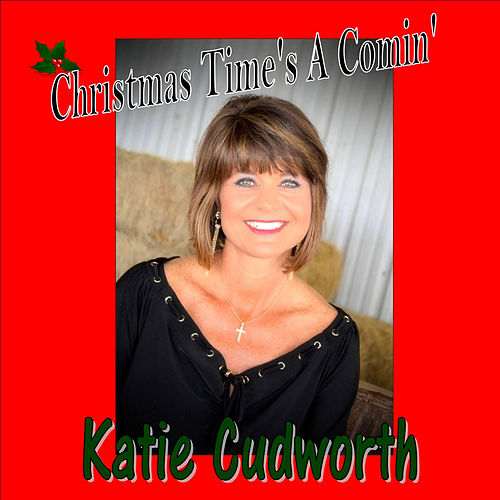 Christmas Time's A Comin' by Katie Cudworth