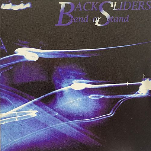 BEND OR STAND by The Backsliders