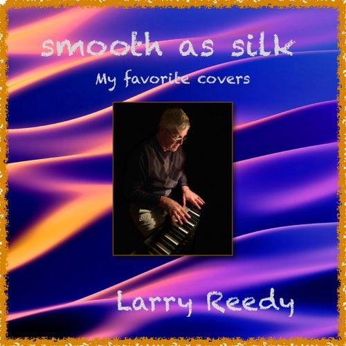 Smooth as Silk von Larry Reedy