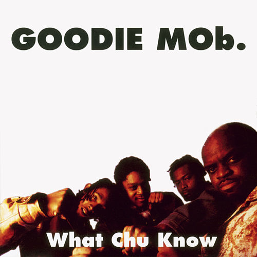 What Chu Know (Remixes) by Goodie Mob