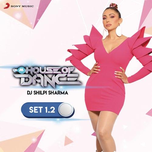 9XM House of Dance Set 1.2 (DJ Shilpi Sharma) by DJ Shilpi Sharma