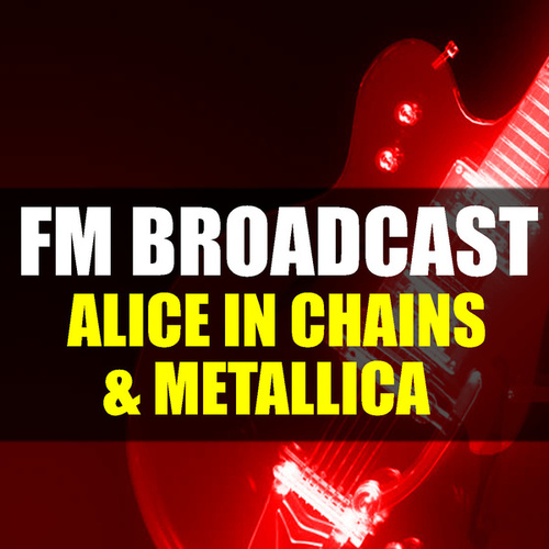 FM Broadcast Alice In Chains & Metallica by Alice in Chains