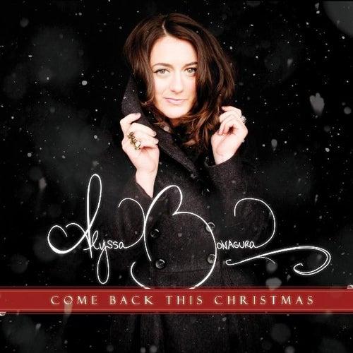 Come Back This Christmas - Single by Alyssa Bonagura
