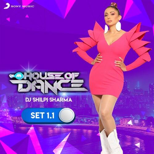 9XM House of Dance Set 1.1 (DJ Shilpi Sharma) by DJ Shilpi Sharma