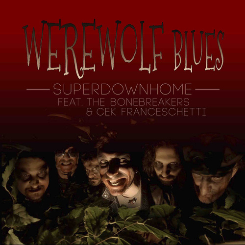 Werewolf Blues (feat. The Bonebreakers & Cek Franceschetti) by Superdownhome
