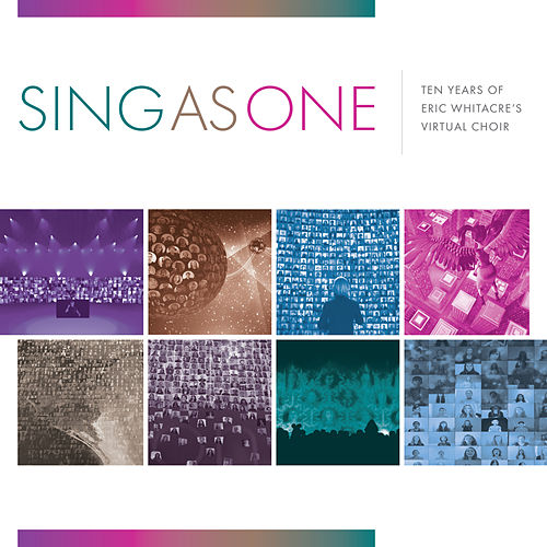 Sing as One: Ten Years of Eric Whitacre's Virtual Choir by Eric Whitacre