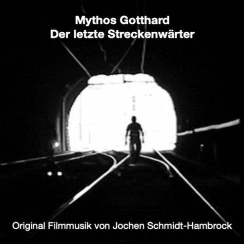 Mythos Gotthard: Der letzte Streckenwärter (Original Motion Picture Soundtrack) von Jochen Schmidt-Hambrock