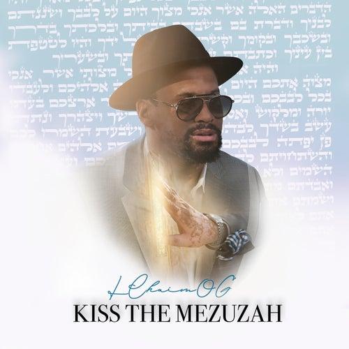 Kiss The Mezuzah von L'Chaim OG