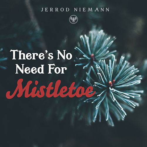 There's No Need for Mistletoe by Jerrod Niemann