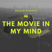 The Movie in My Mind by Bold Blackjack