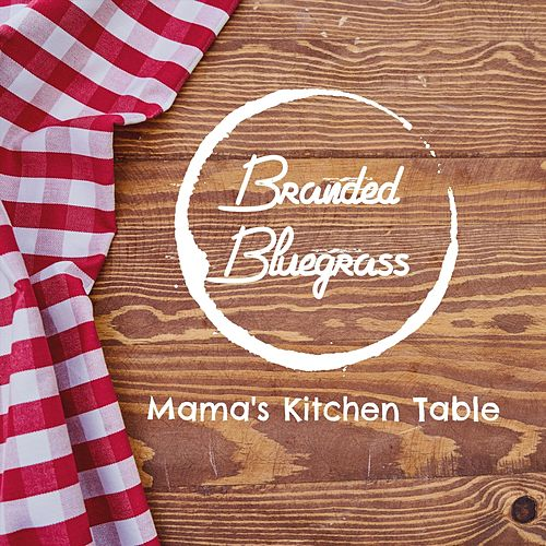 Mama's Kitchen Table by Branded Bluegrass